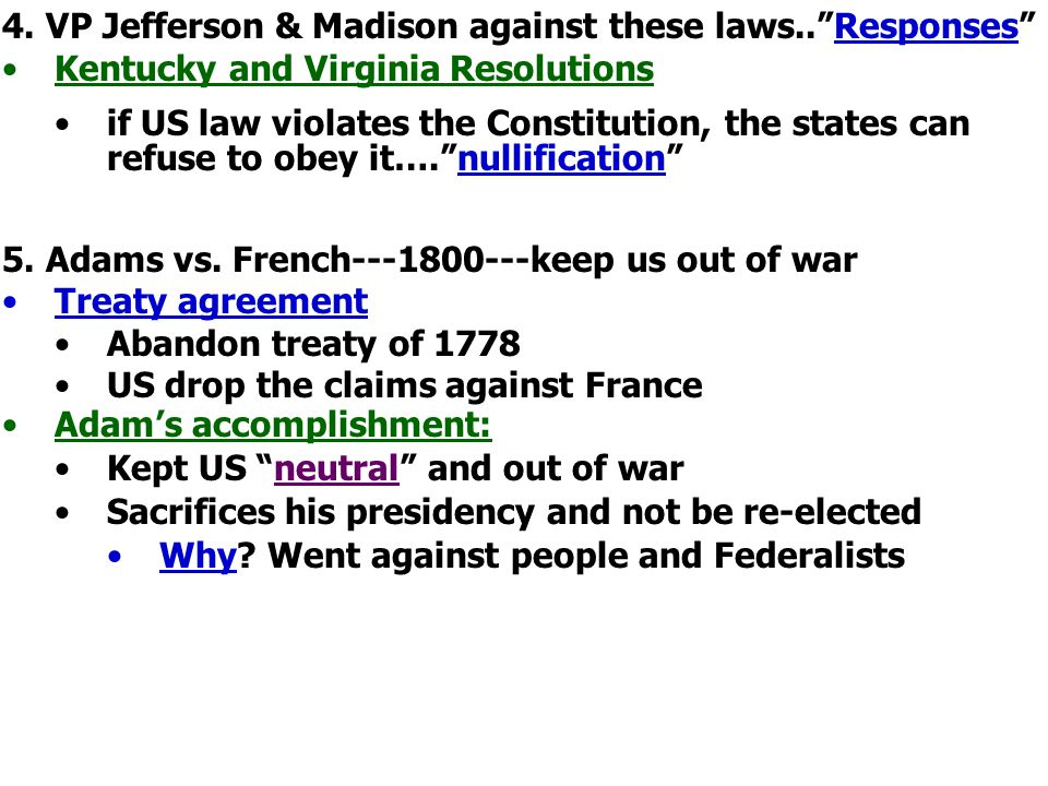 "4. VP Jefferson & Madison against these laws..""Responses"" Kentucky and Virginia Resolutions if US law violates the Constitution, the states can refuse"