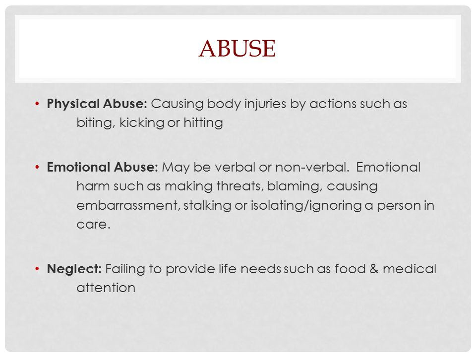 ABUSE Sexual Abuse: Subjecting a person in care to unwanted sexual contact or activity Financial Abuse: Stealing money or valuables, or limiting access to finances Medication Abuse: Giving or prescribing medication for an improper use