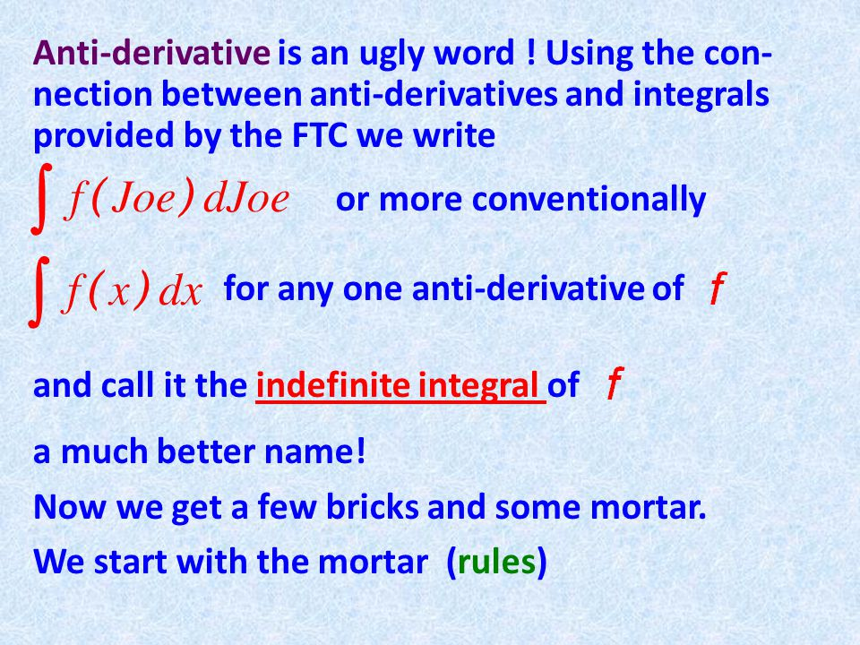 Anti-derivative is an ugly word .