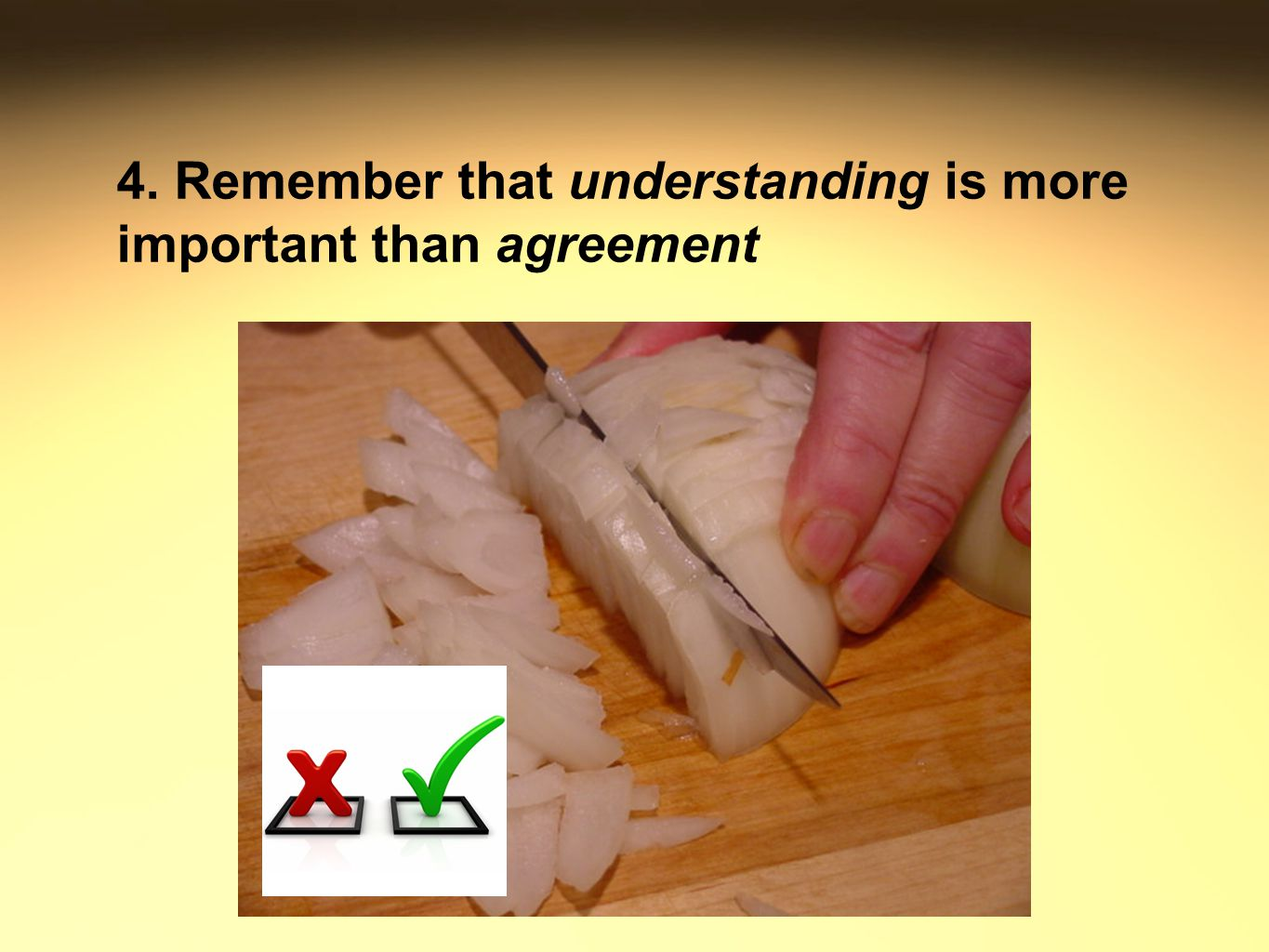 4. Remember that understanding is more important than agreement