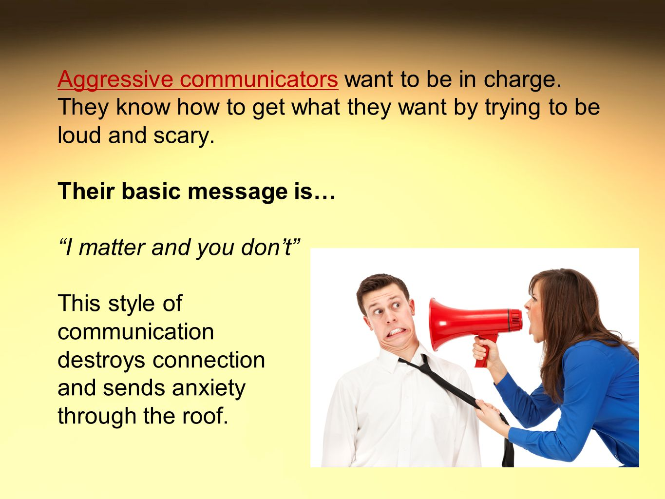 Aggressive communicators want to be in charge.