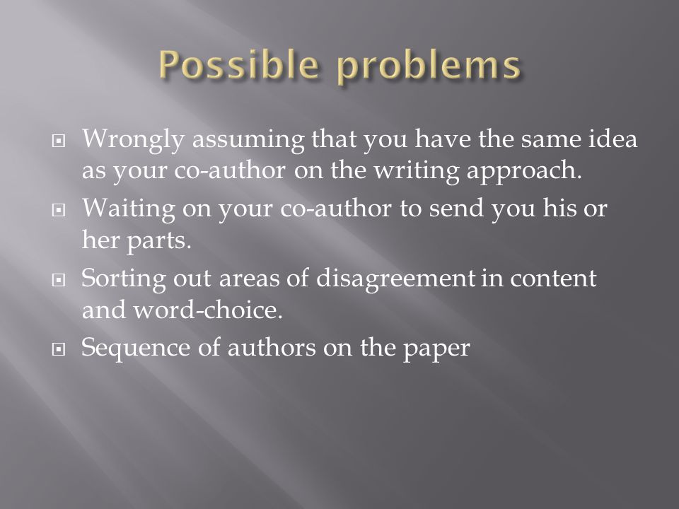  Wrongly assuming that you have the same idea as your co-author on the writing approach.