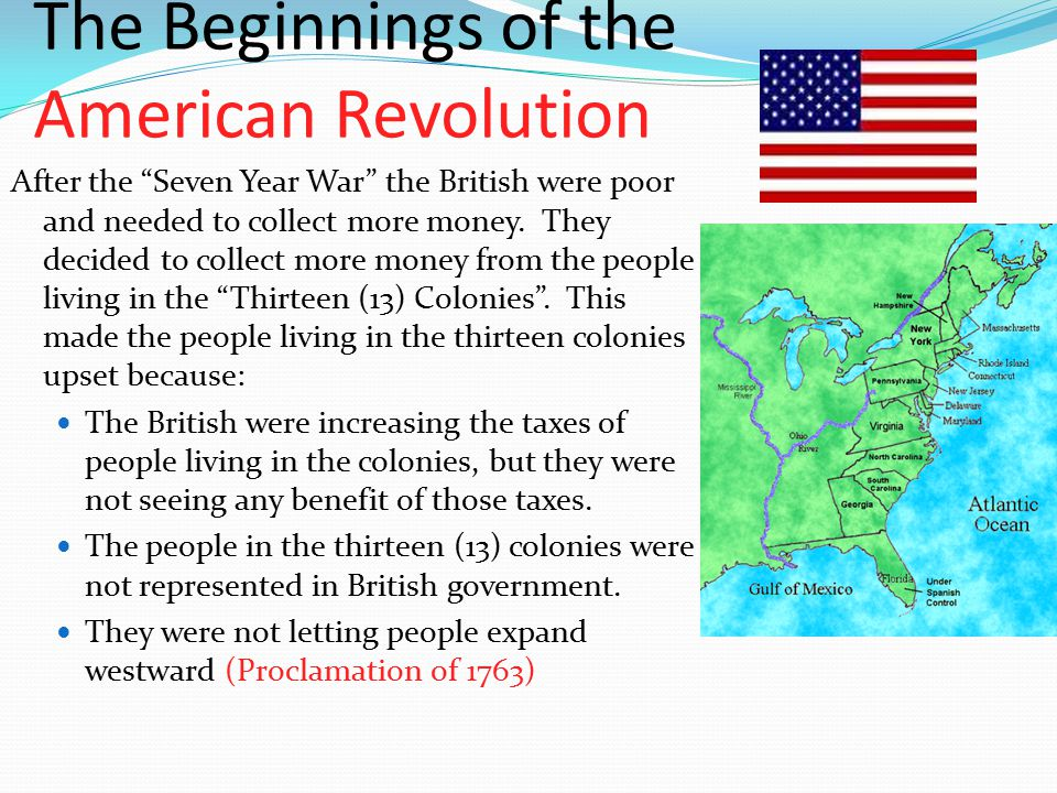 """The Beginnings of the American Revolution After the """"Seven Year War"""" the British were poor and needed to collect more money. They decided to collect m"""