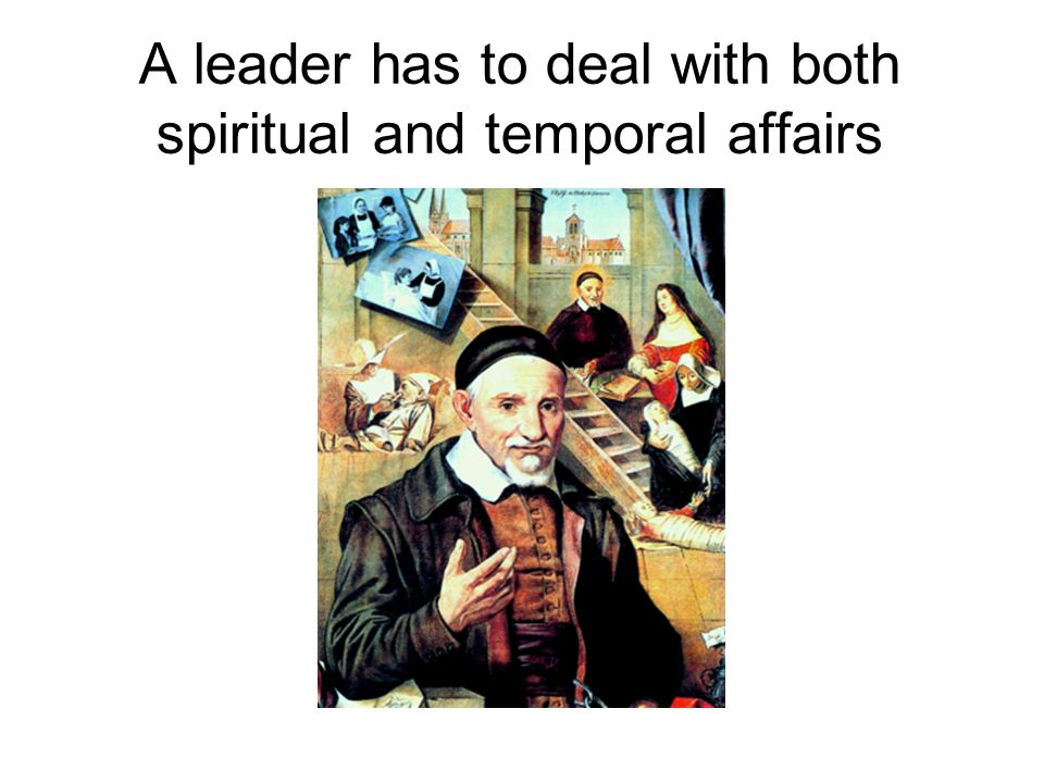 A leader has to deal with both spiritual and temporal affairs