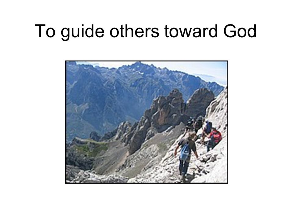 To guide others toward God