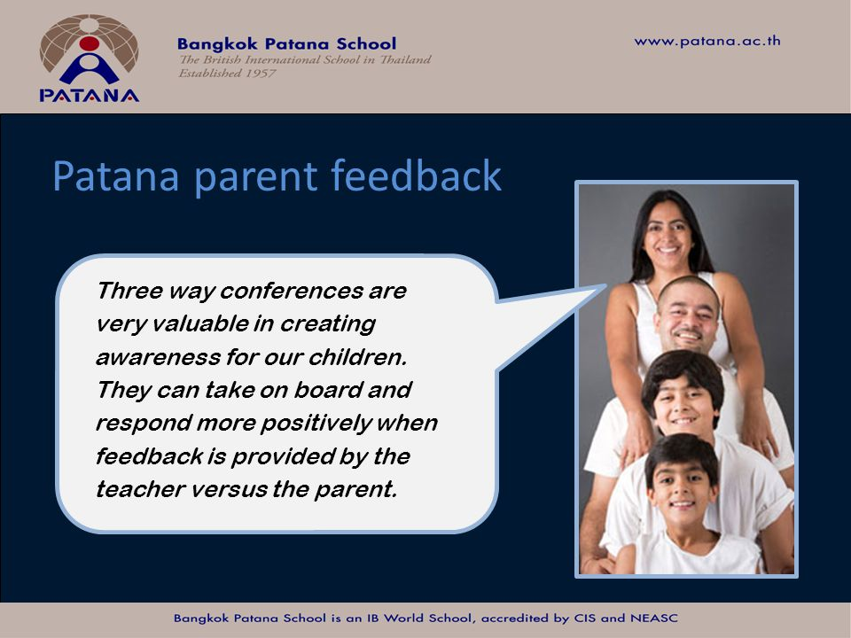 Bangkok Patana School Master Presentation Three way conferences are very valuable in creating awareness for our children. They can take on board and r