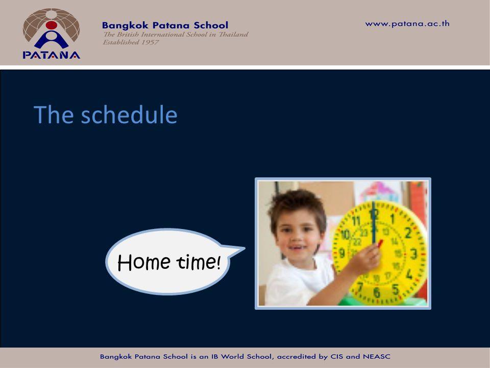 Bangkok Patana School Master Presentation The schedule Home time!