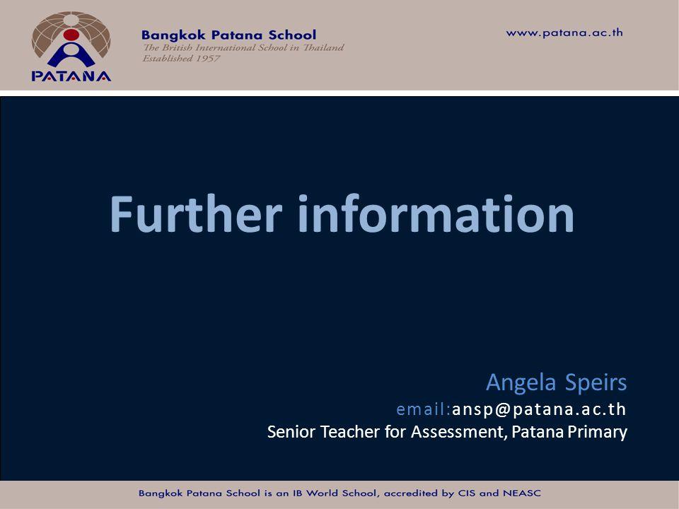 Bangkok Patana School Master Presentation Angela Speirs email:ansp@patana.ac.th Senior Teacher for Assessment, Patana Primary Further information