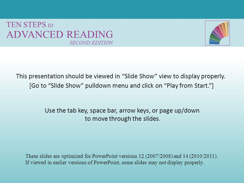 "TEN STEPS to ADVANCED READING SECOND EDITION Use the tab key, space bar, arrow keys, or page up/down to move through the slides. [Go to ""Slide Show"" p"