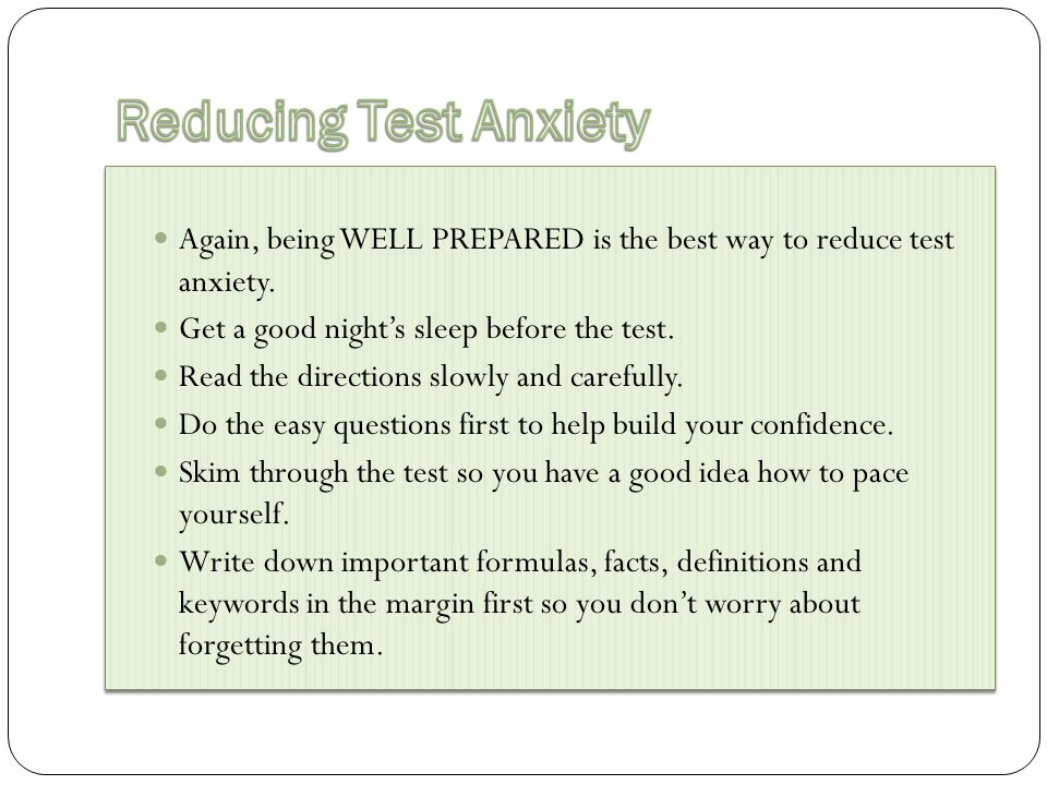 Again, being WELL PREPARED is the best way to reduce test anxiety.