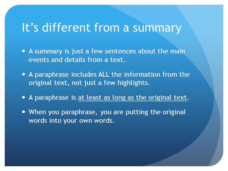 It's different from a summary A summary is just a few sentences about the main events and details from a text.