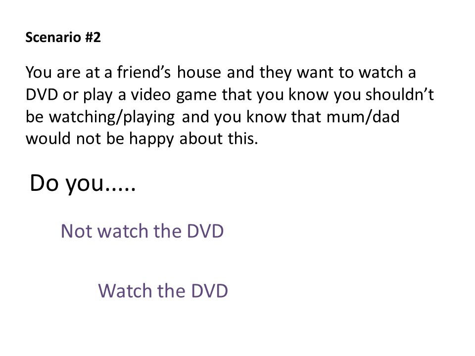 Scenario #2 Not watch the DVD Watch the DVD Do you.....
