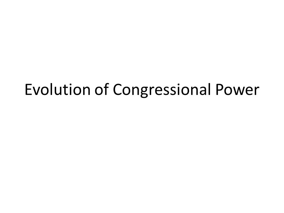 Evolution of Congressional Power