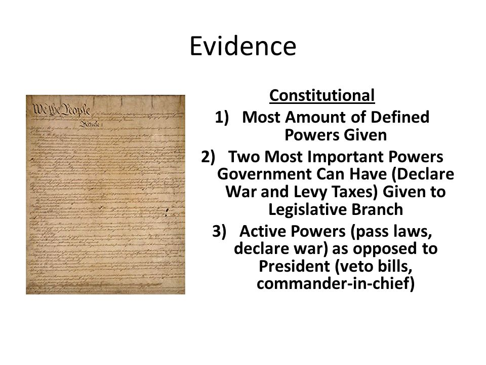 Evidence Constitutional 1)Most Amount of Defined Powers Given 2)Two Most Important Powers Government Can Have (Declare War and Levy Taxes) Given to Le