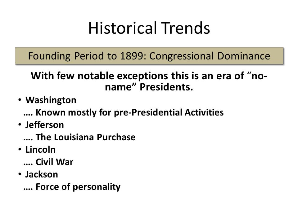 "Historical Trends With few notable exceptions this is an era of ""no- name"" Presidents. Washington …. Known mostly for pre-Presidential Activities Jeff"