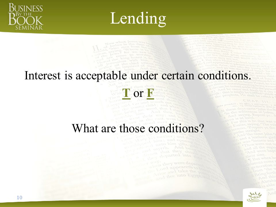 Lending Interest is acceptable under certain conditions. T or F What are those conditions? 10