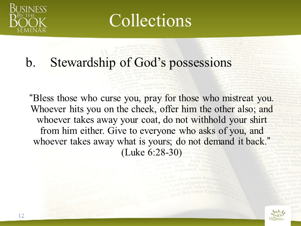 12 Collections b.Stewardship of God's possessions Bless those who curse you, pray for those who mistreat you.