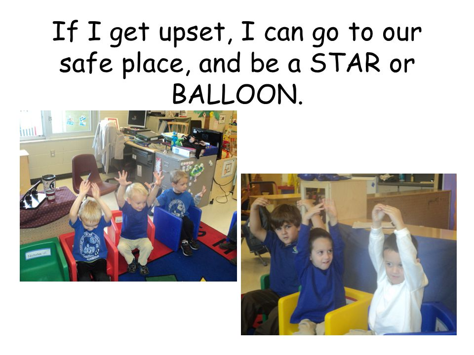 If I get upset, I can go to our safe place, and be a STAR or BALLOON.