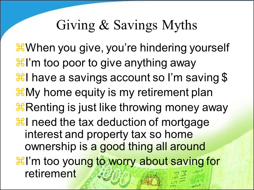 Giving & Savings Myths zWhen you give, you're hindering yourself zI'm too poor to give anything away zI have a savings account so I'm saving $ zMy hom