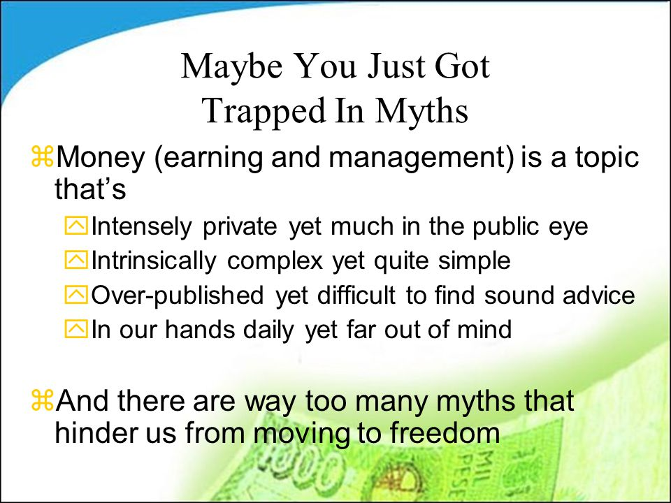 Maybe You Just Got Trapped In Myths zMoney (earning and management) is a topic that's yIntensely private yet much in the public eye yIntrinsically com