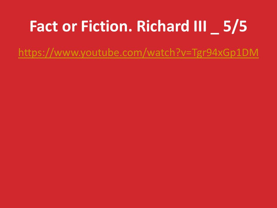 Fact or Fiction. Richard III _ 5/5 https://www.youtube.com/watch?v=Tgr94xGp1DM