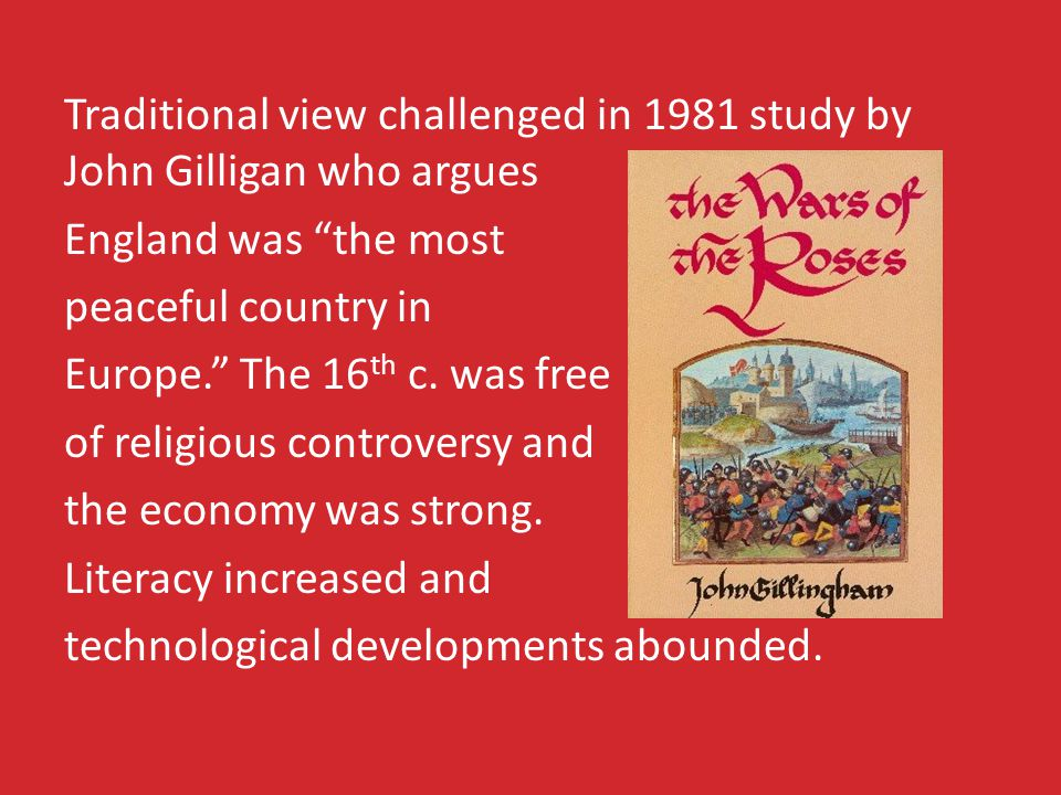 Traditional view challenged in 1981 study by John Gilligan who argues England was the most peaceful country in Europe. The 16 th c.