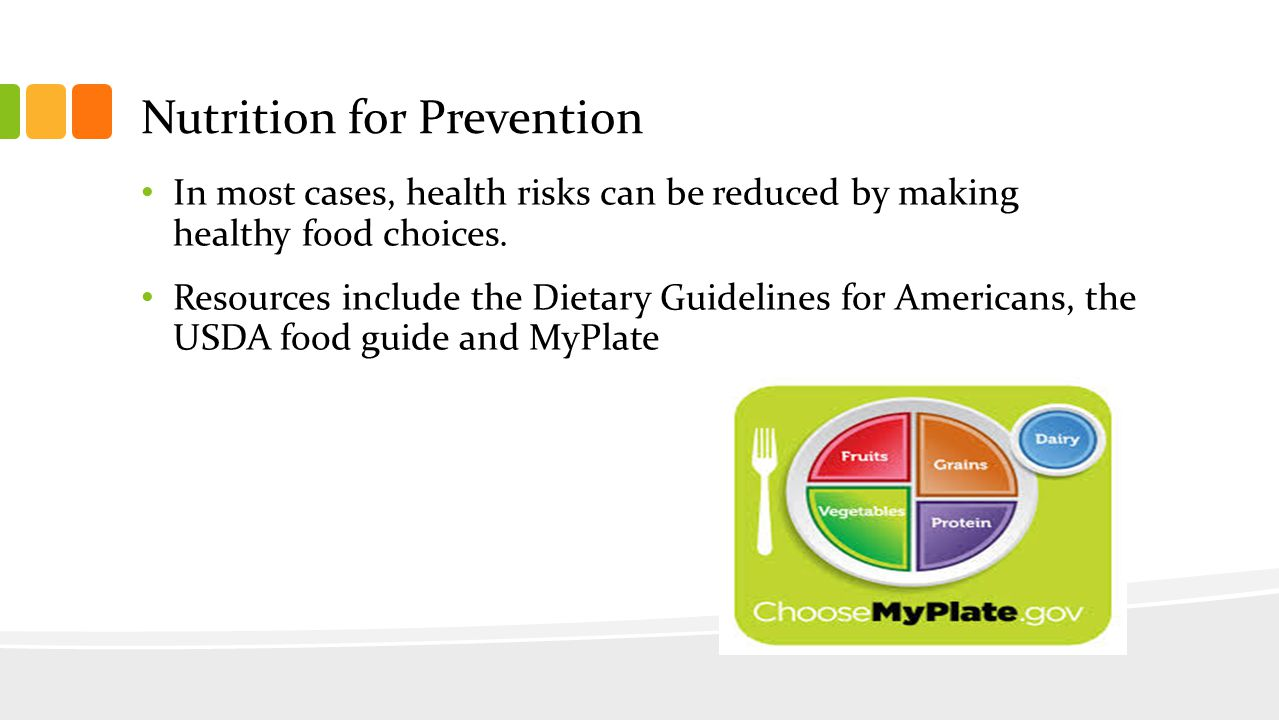 Nutrition for Prevention In most cases, health risks can be reduced by making healthy food choices.