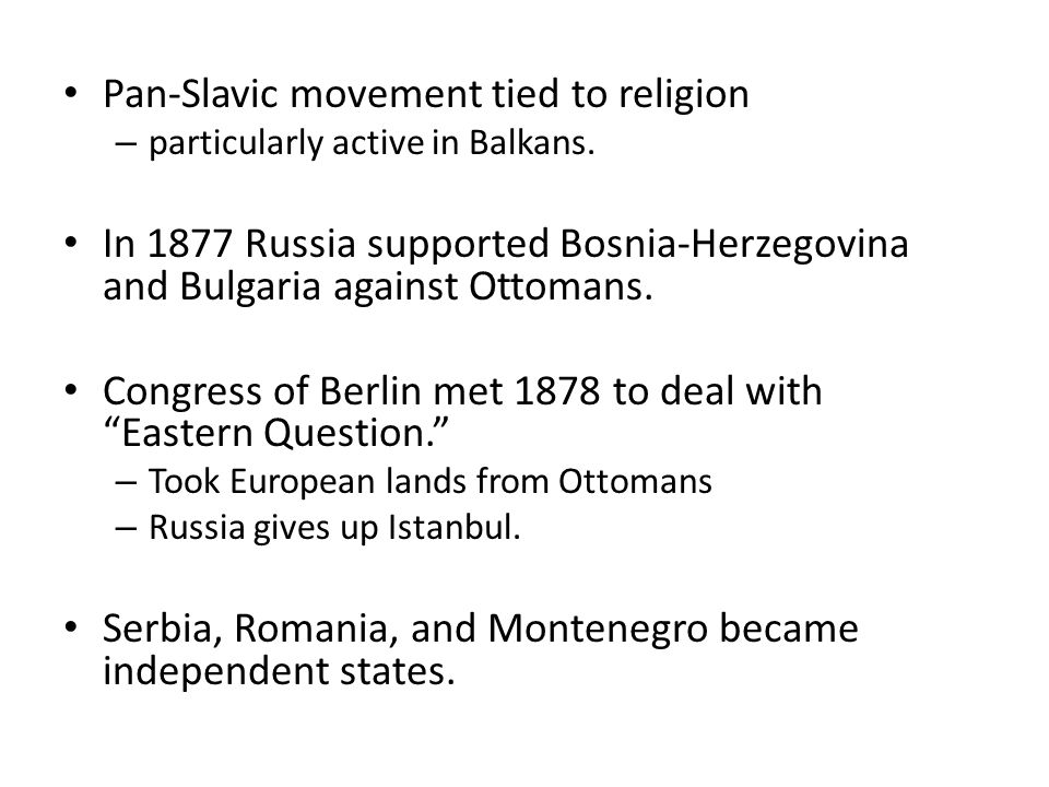 Pan-Slavic movement tied to religion – particularly active in Balkans.
