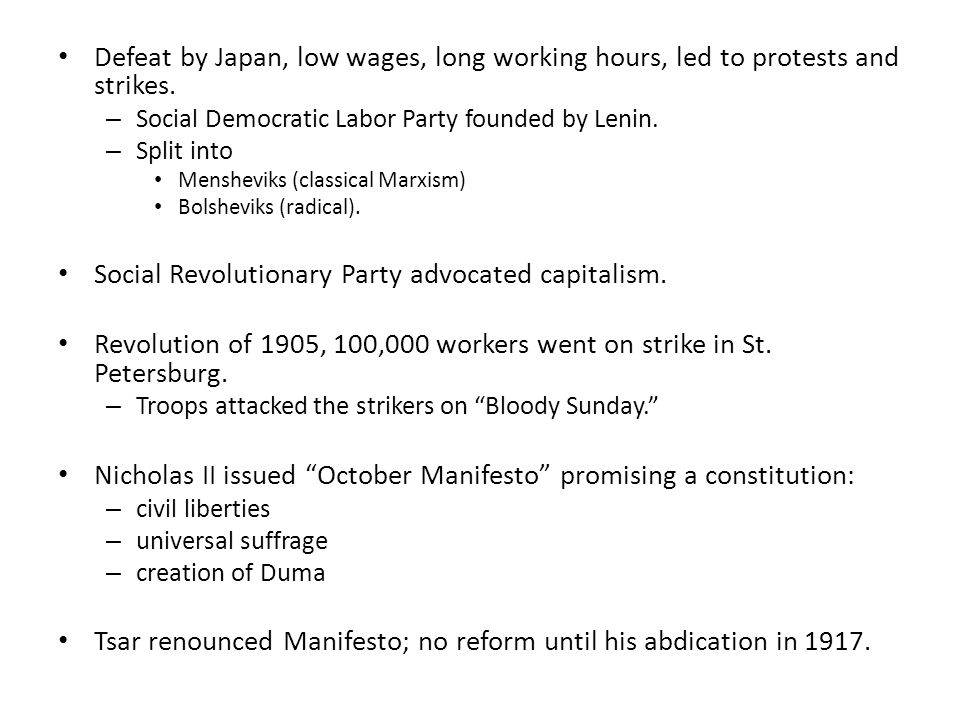 Defeat by Japan, low wages, long working hours, led to protests and strikes. – Social Democratic Labor Party founded by Lenin. – Split into Mensheviks