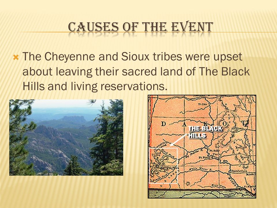  The Cheyenne and Sioux tribes were upset about leaving their sacred land of The Black Hills and living reservations.