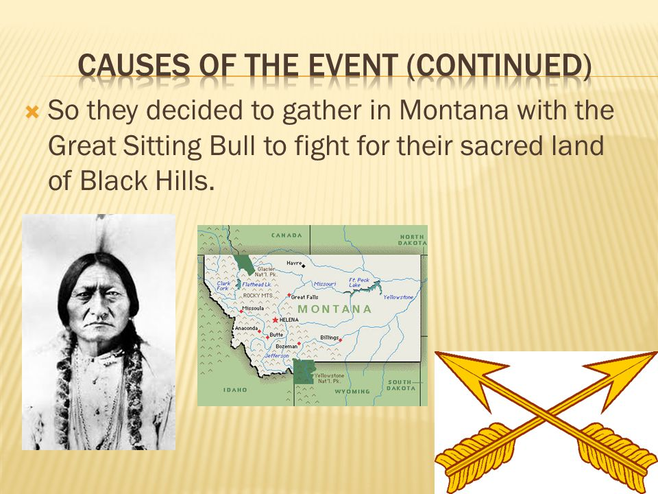  So they decided to gather in Montana with the Great Sitting Bull to fight for their sacred land of Black Hills.