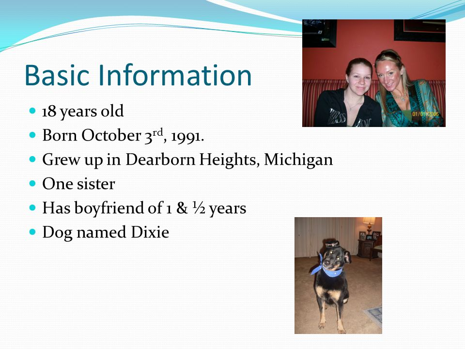 Basic Information 18 years old Born October 3 rd, 1991.