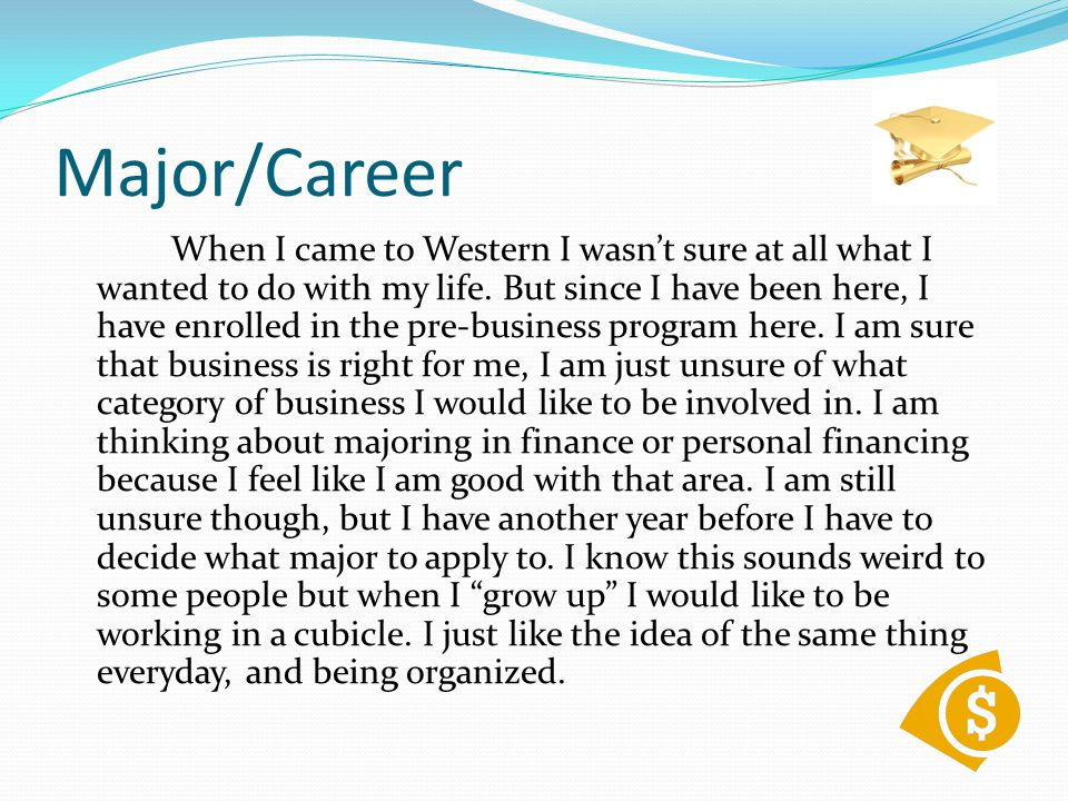 Major/Career When I came to Western I wasn't sure at all what I wanted to do with my life.