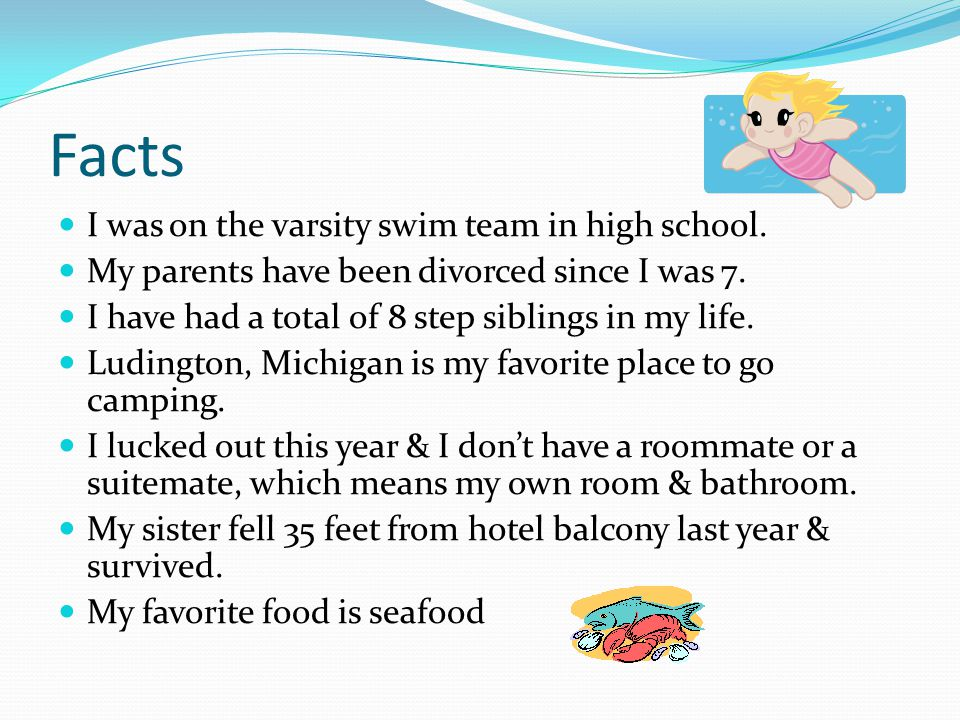 Facts I was on the varsity swim team in high school.