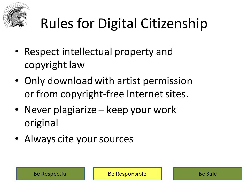 Rules for Digital Citizenship Respect intellectual property and copyright law Only download with artist permission or from copyright-free Internet sites.