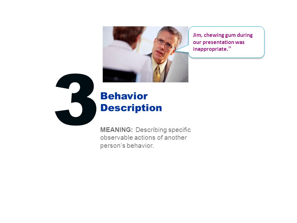Behavior Description 3 MEANING: Describing specific observable actions of another person's behavior.