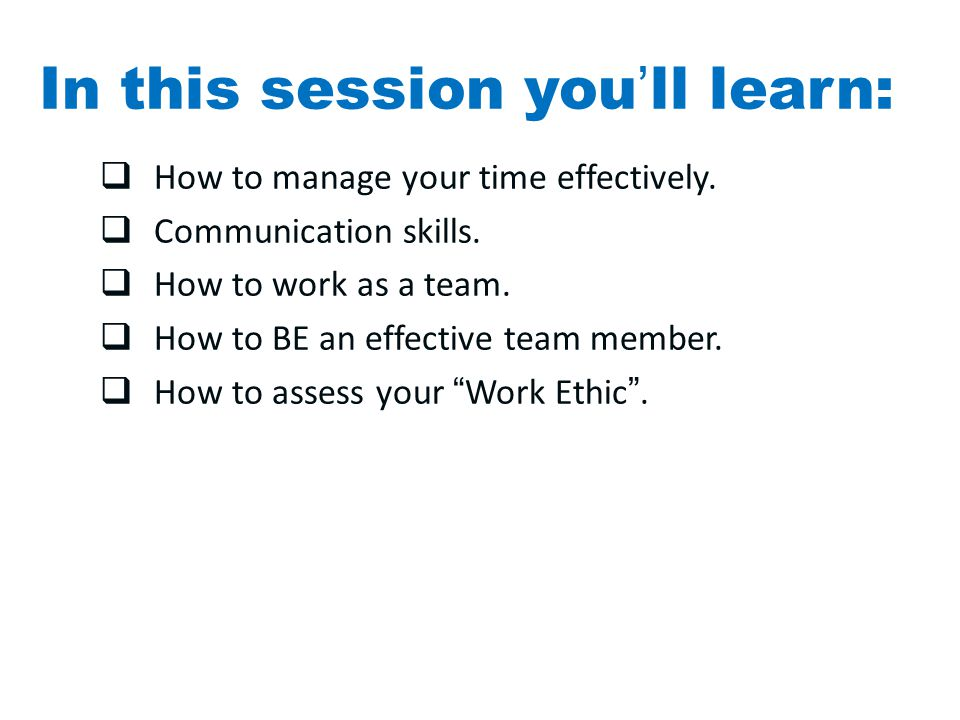 In this session you'll learn:  How to manage your time effectively.