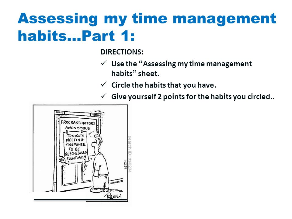 Assessing my time management habits…Part 1: DIRECTIONS: Use the Assessing my time management habits sheet.