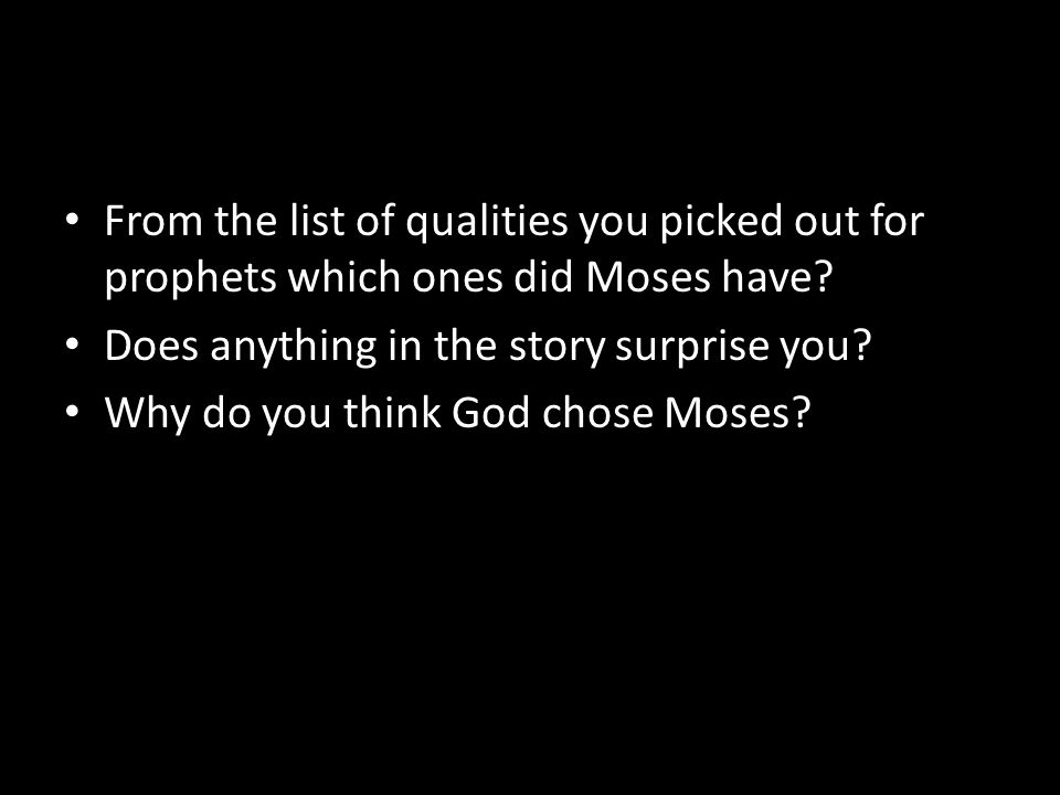 From the list of qualities you picked out for prophets which ones did Moses have.