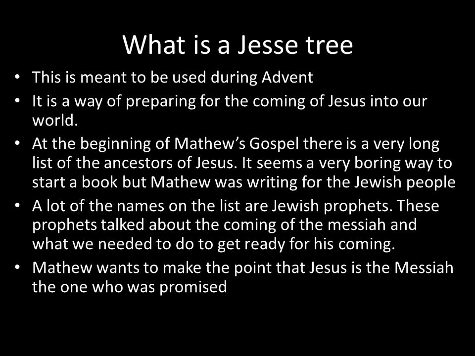 What is a Jesse tree This is meant to be used during Advent It is a way of preparing for the coming of Jesus into our world.