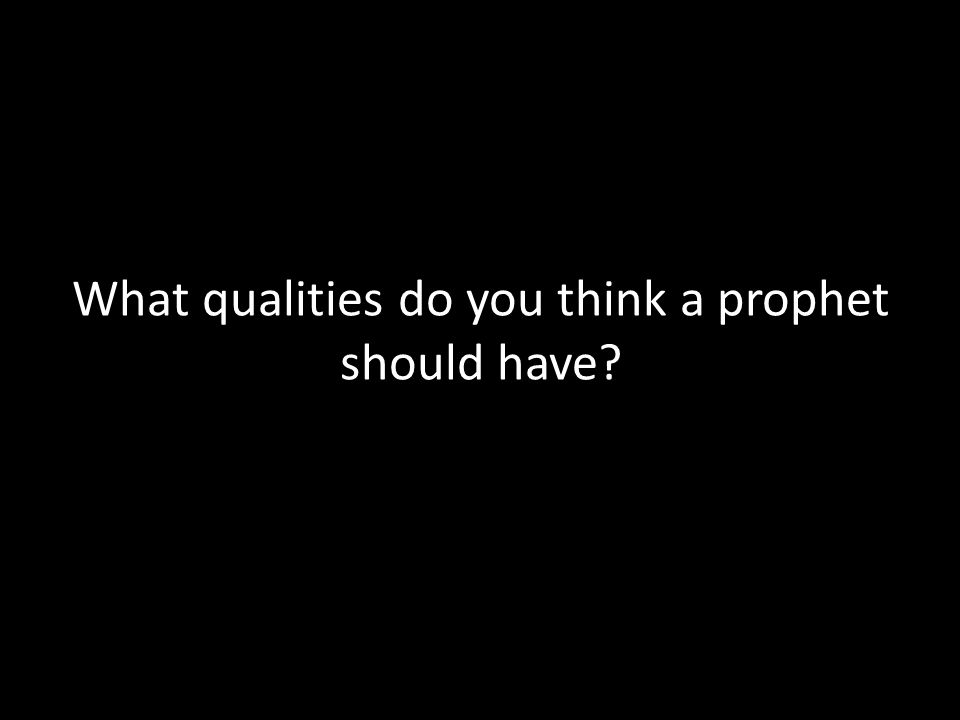 What qualities do you think a prophet should have