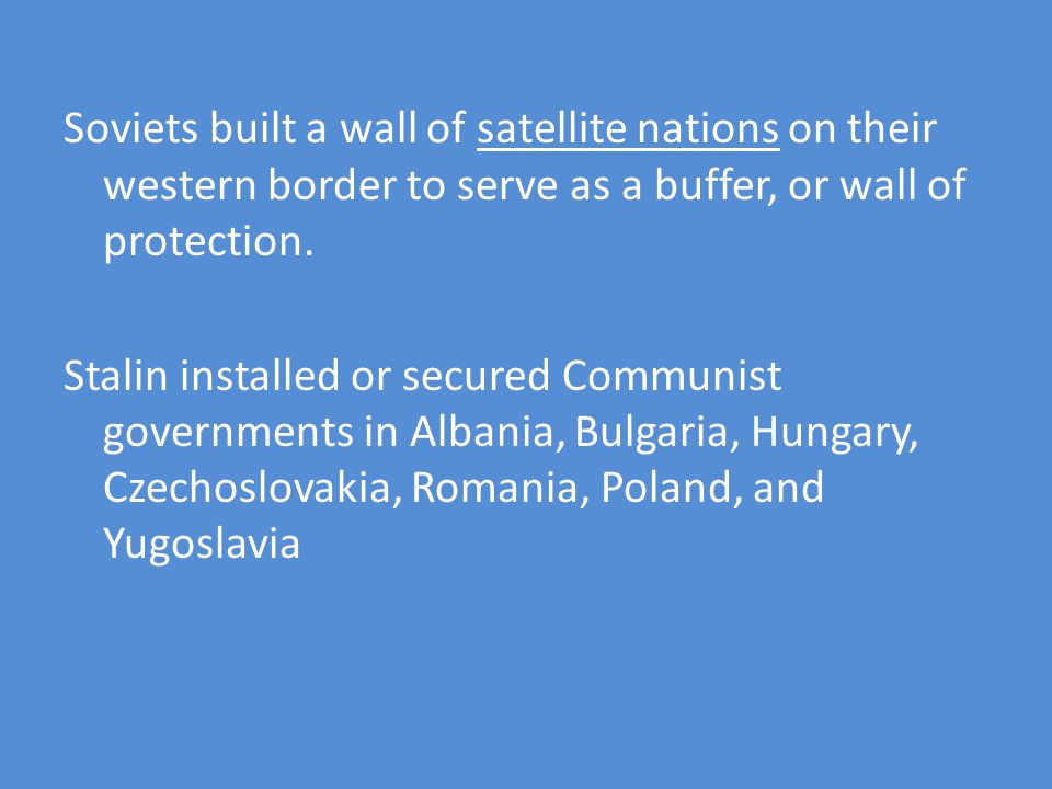 Soviets built a wall of satellite nations on their western border to serve as a buffer, or wall of protection.