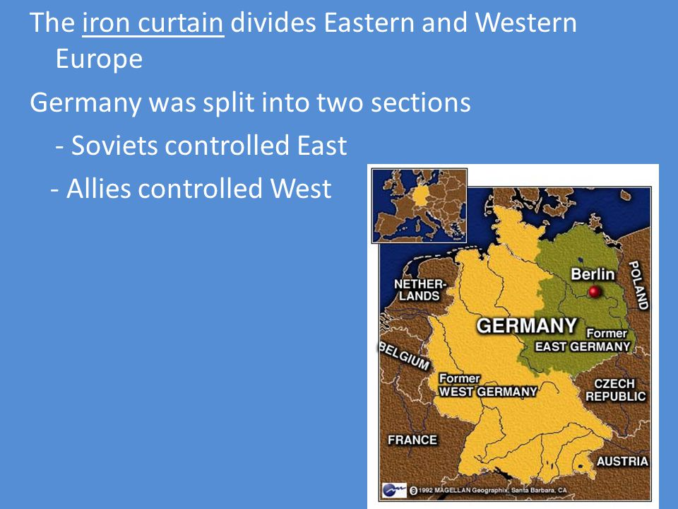 The iron curtain divides Eastern and Western Europe Germany was split into two sections - Soviets controlled East - Allies controlled West