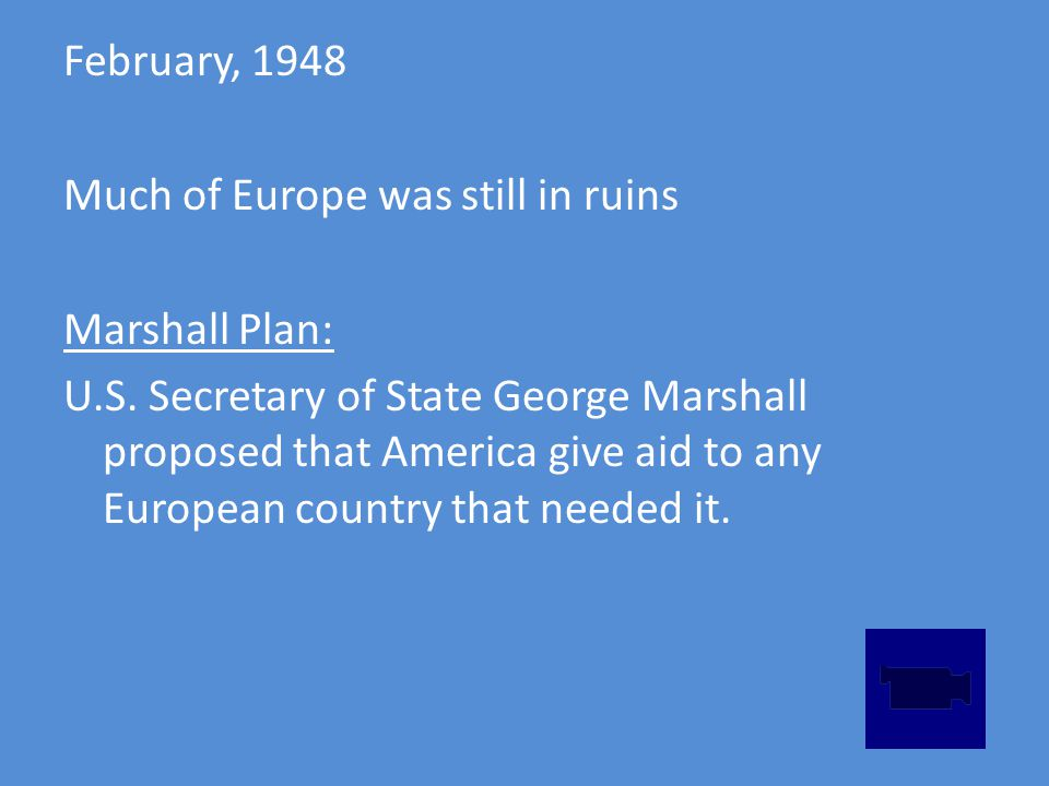February, 1948 Much of Europe was still in ruins Marshall Plan: U.S.