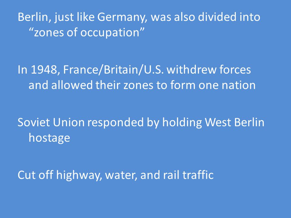 Berlin, just like Germany, was also divided into zones of occupation In 1948, France/Britain/U.S.