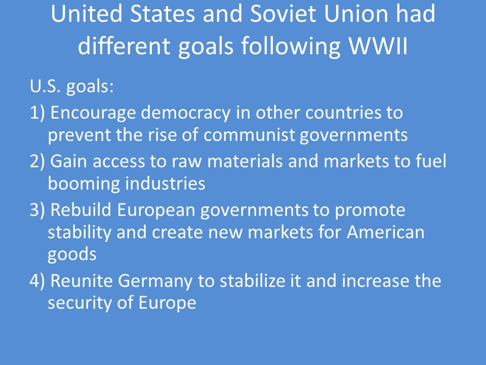 United States and Soviet Union had different goals following WWII U.S.
