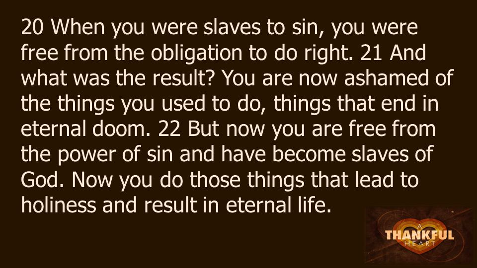 20 When you were slaves to sin, you were free from the obligation to do right.