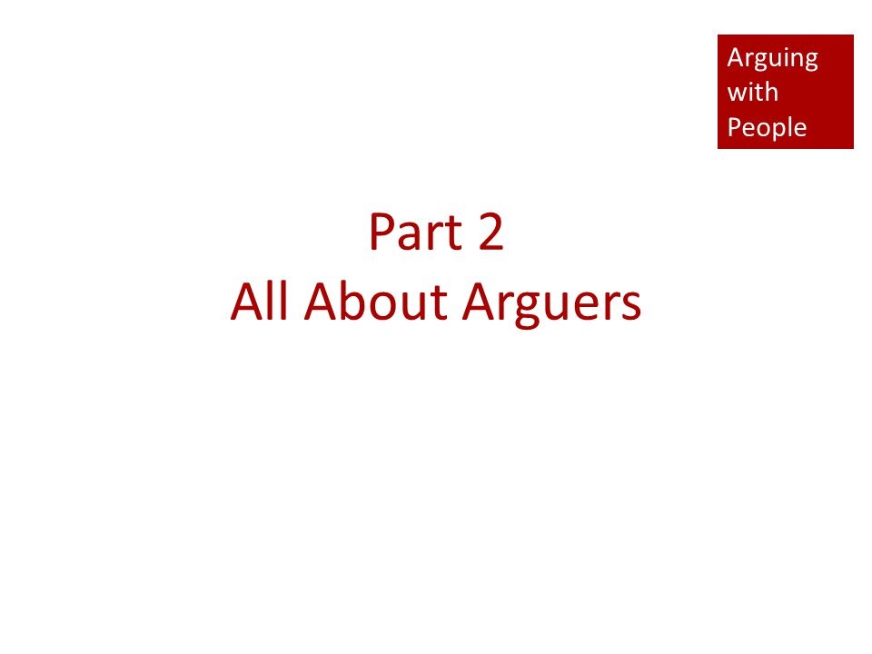 Arguing with People Part 2 All About Arguers