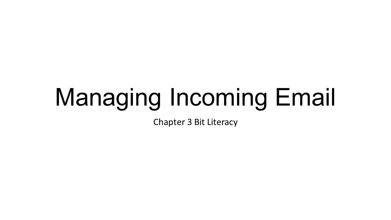 Managing Incoming Email Chapter 3 Bit Literacy