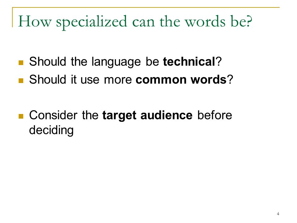4 How specialized can the words be? Should the language be technical? Should it use more common words? Consider the target audience before deciding